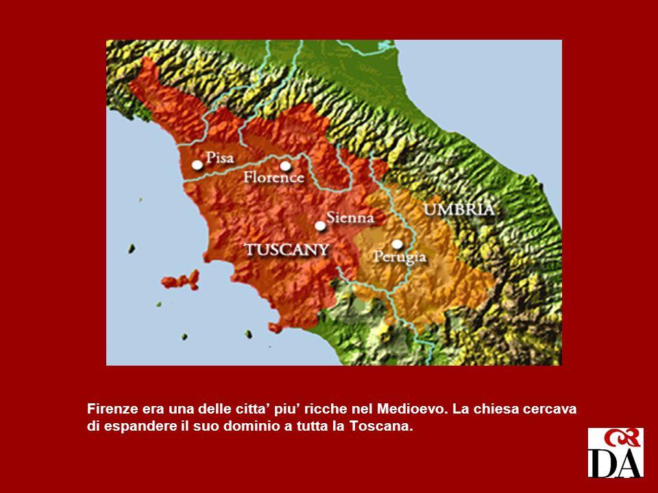 Firenze era una delle citta piu ricche nel Medioevo. La chiesa cercava di espandere il suo dominio a tutta la Toscana.