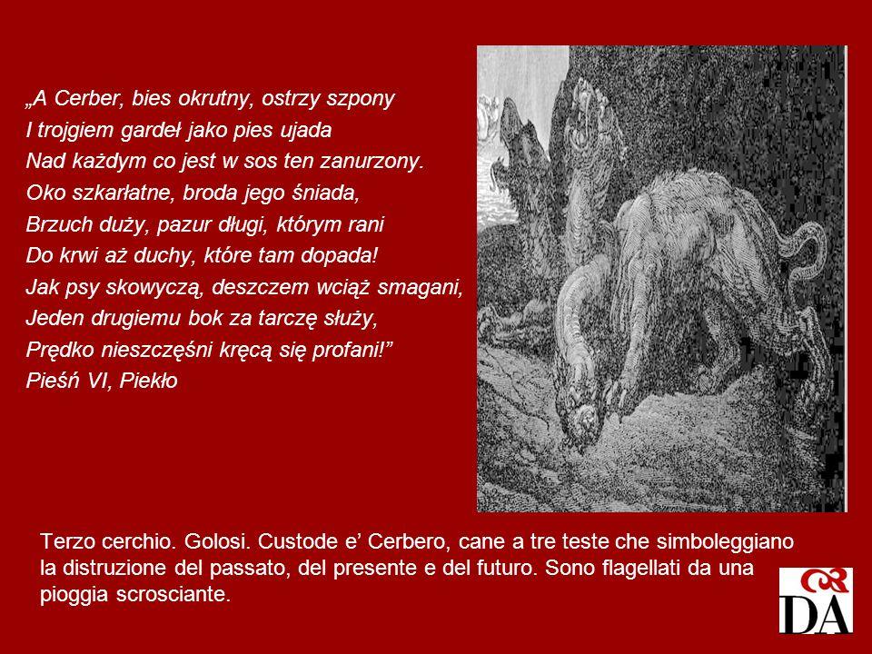 Terzo cerchio. Golosi. Custode e Cerbero, cane a tre teste che simboleggiano la distruzione del passato, del presente e del futuro. Sono flagellati da