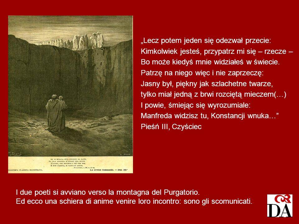 I due poeti si avviano verso la montagna del Purgatorio. Ed ecco una schiera di anime venire loro incontro: sono gli scomunicati. Lecz potem jeden się