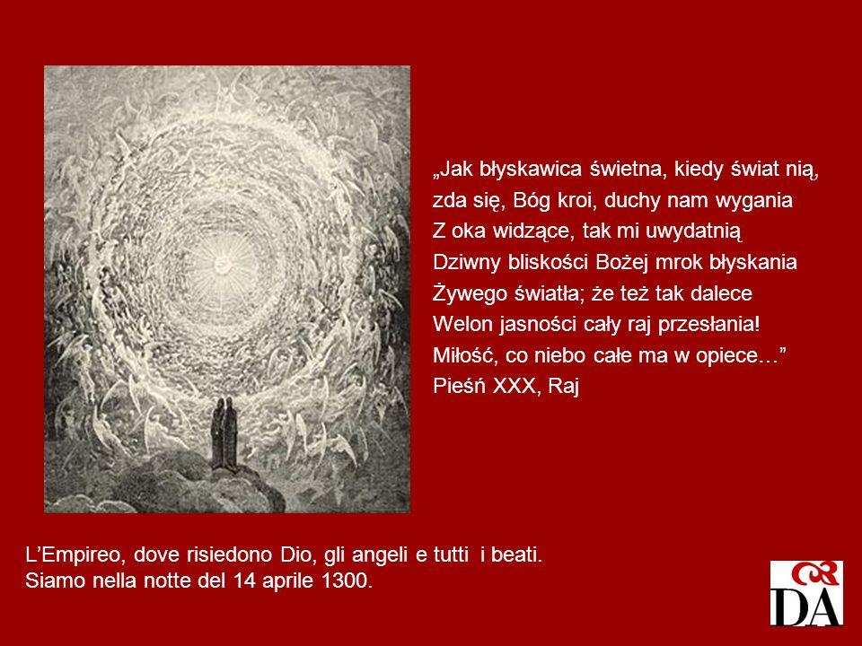 LEmpireo, dove risiedono Dio, gli angeli e tutti i beati. Siamo nella notte del 14 aprile 1300. Jak błyskawica świetna, kiedy świat nią, zda się, Bóg