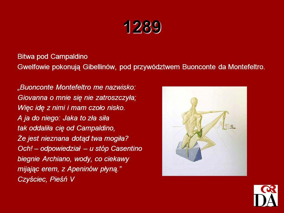 1289 Bitwa pod Campaldino Gwelfowie pokonują Gibellinów, pod przywództwem Buonconte da Montefeltro. Buonconte Montefeltro me nazwisko: Giovanna o mnie