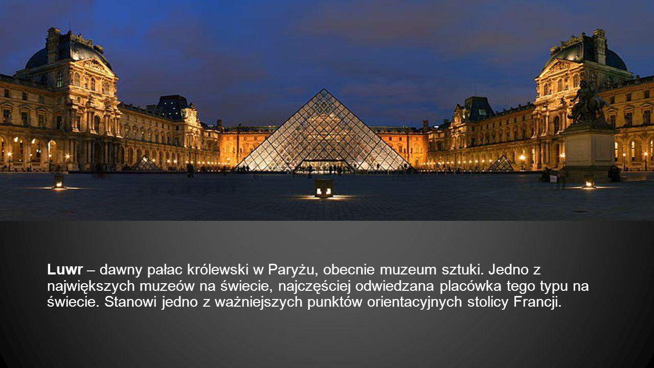 Luwr – dawny pałac królewski w Paryżu, obecnie muzeum sztuki. Jedno z największych muzeów na świecie, najczęściej odwiedzana placówka tego typu na świ