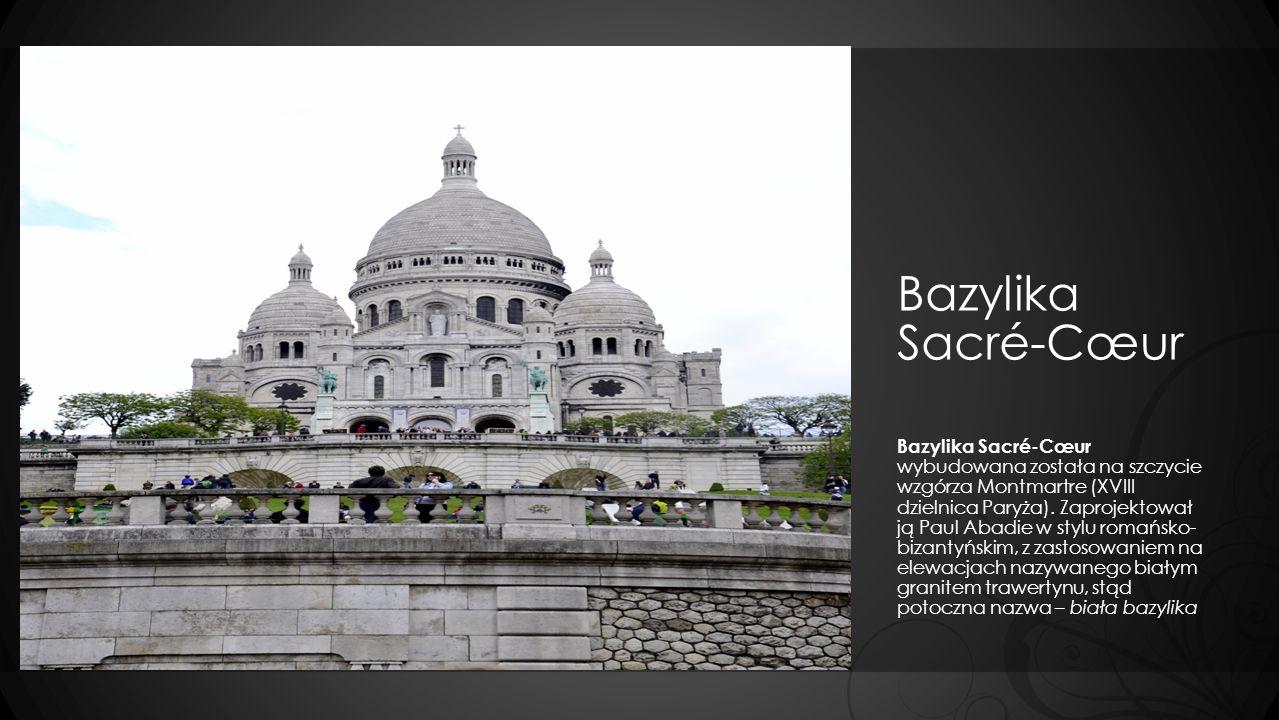 Bazylika Sacré-Cœur Bazylika Sacré-Cœur wybudowana została na szczycie wzgórza Montmartre (XVIII dzielnica Paryża). Zaprojektował ją Paul Abadie w sty