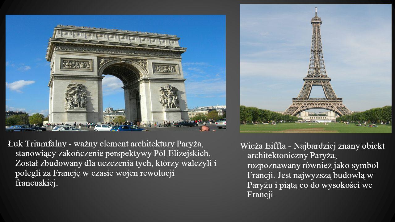 Łuk Triumfalny - ważny element architektury Paryża, stanowiący zakończenie perspektywy Pól Elizejskich. Został zbudowany dla uczczenia tych, którzy wa