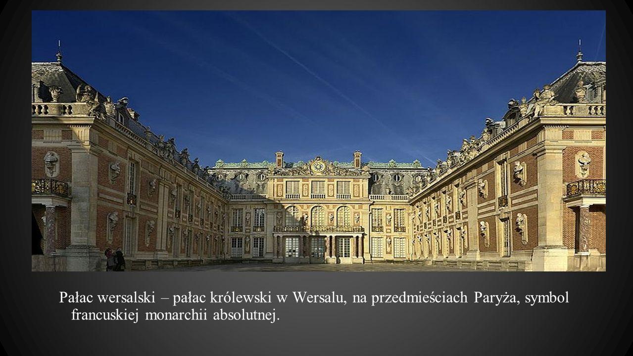 Pałac wersalski – pałac królewski w Wersalu, na przedmieściach Paryża, symbol francuskiej monarchii absolutnej.