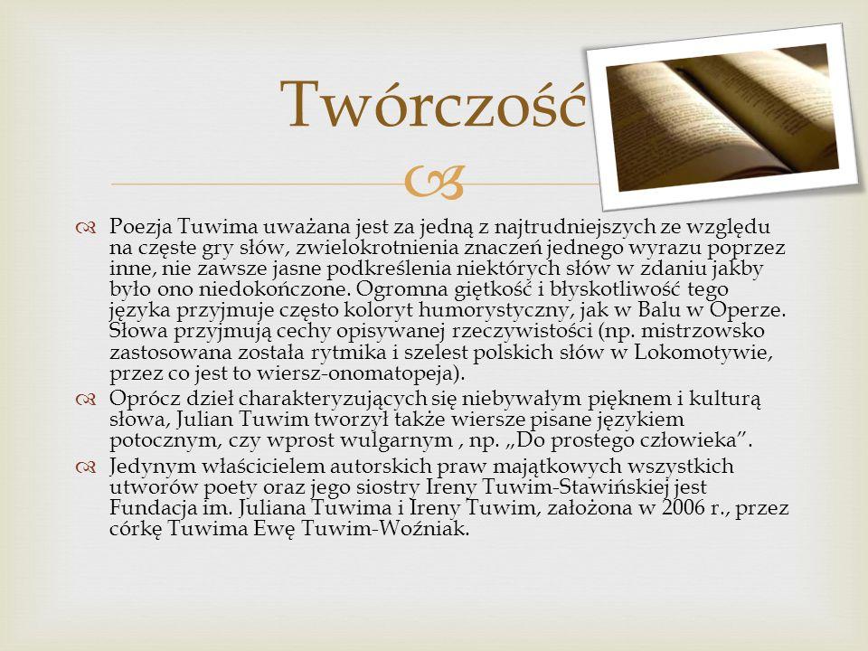 Poezja Tuwima uważana jest za jedną z najtrudniejszych ze względu na częste gry słów, zwielokrotnienia znaczeń jednego wyrazu poprzez inne, nie zawsze