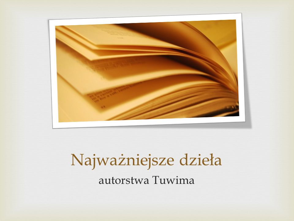 Juwenilia (1911–1918) – wczesne próby poetyckie, sam Tuwim nigdy ich nie wydał.