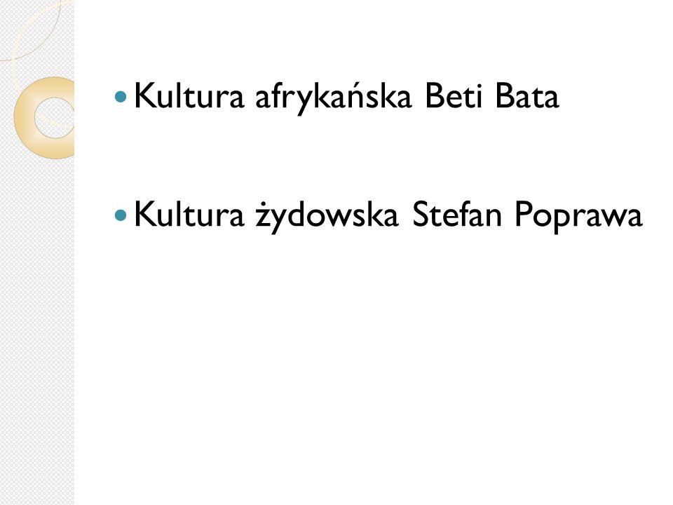 Kultura afrykańska Beti Bata Kultura żydowska Stefan Poprawa