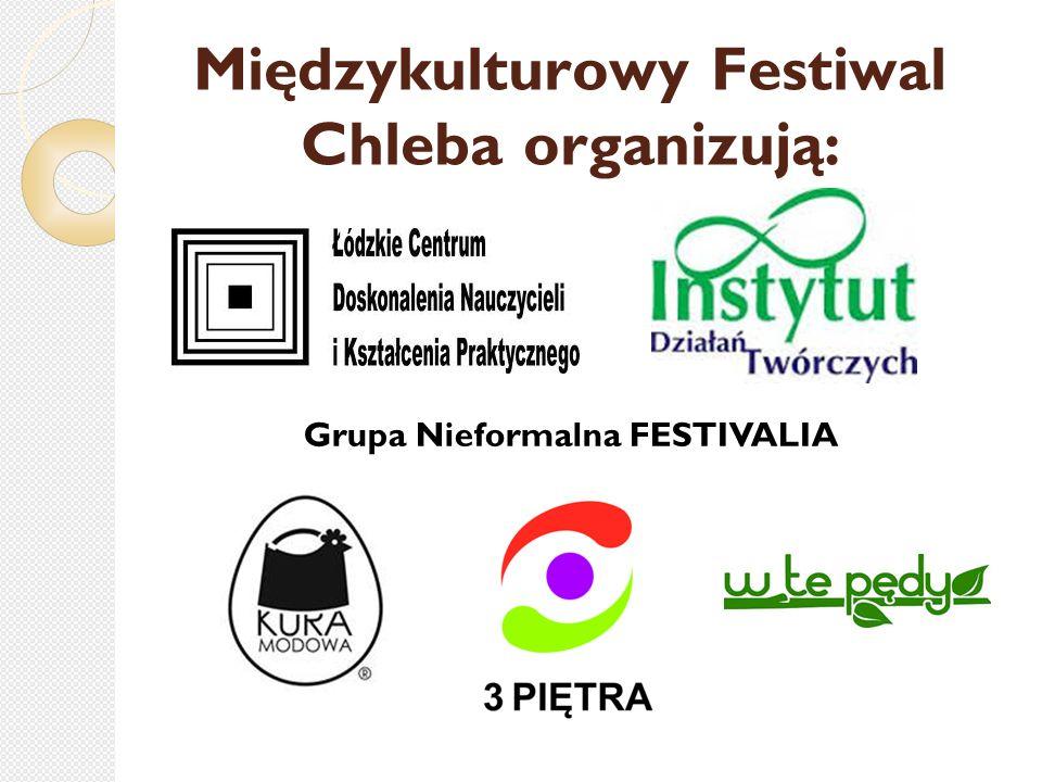 Międzykulturowy Festiwal Chleba organizują: Grupa Nieformalna FESTIVALIA