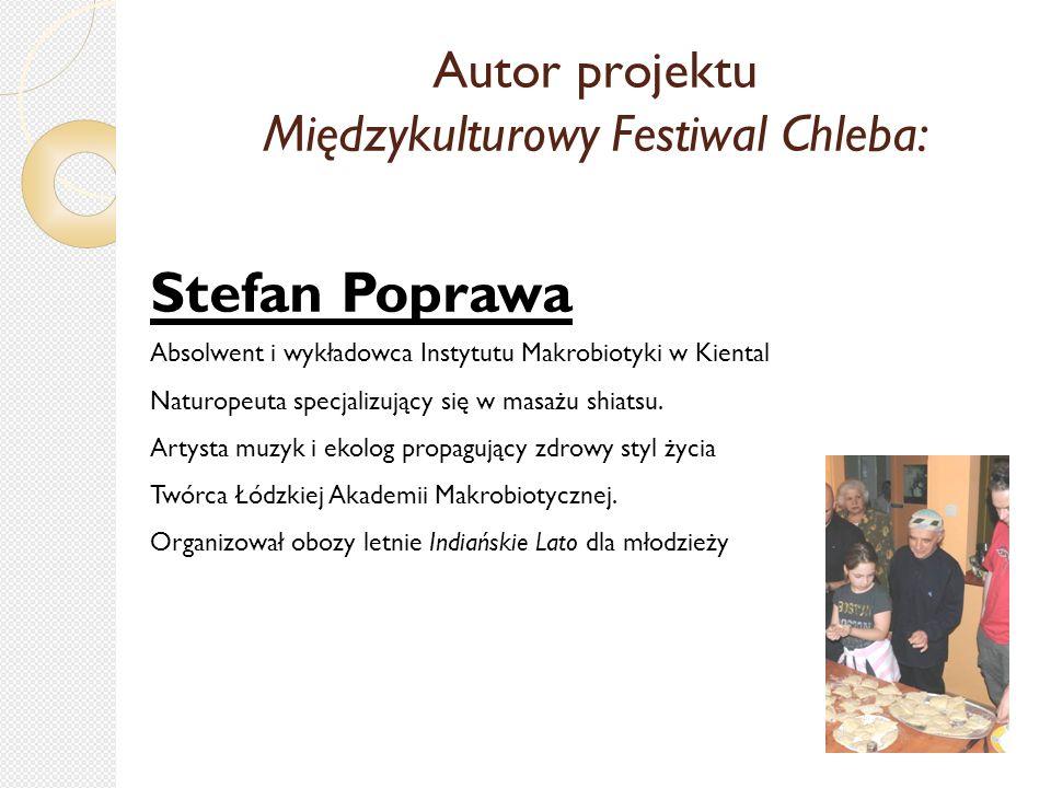 Autor projektu Międzykulturowy Festiwal Chleba: Stefan Poprawa Absolwent i wykładowca Instytutu Makrobiotyki w Kiental Naturopeuta specjalizujący się w masażu shiatsu.