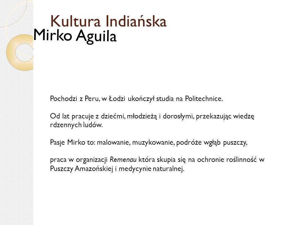 Kultura Indiańska Pochodzi z Peru, w Łodzi ukończył studia na Politechnice.