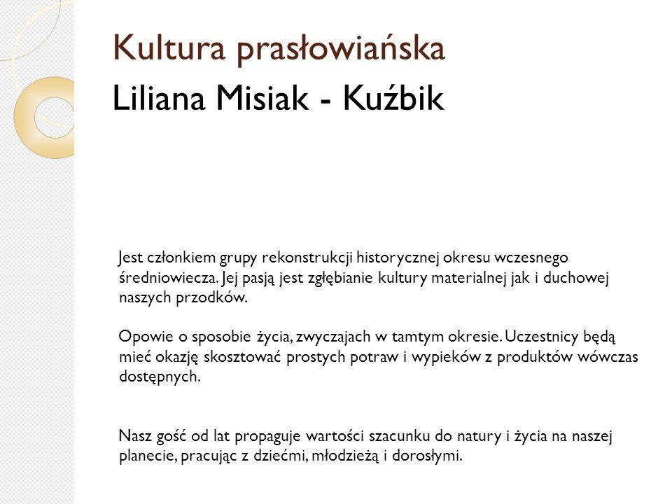 Kultura prasłowiańska Liliana Misiak - Kuźbik Jest członkiem grupy rekonstrukcji historycznej okresu wczesnego średniowiecza.