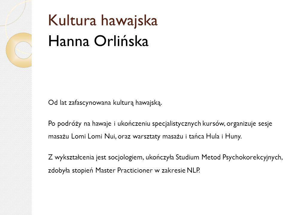 Kultura hawajska Hanna Orlińska Od lat zafascynowana kulturą hawajską.