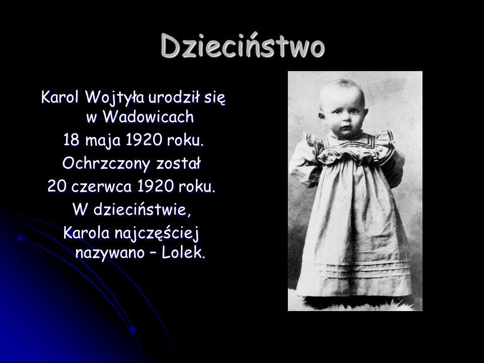 Dzieciństwo Karol Wojtyła urodził się w Wadowicach Karol Wojtyła urodził się w Wadowicach 18 maja 1920 roku. 18 maja 1920 roku. Ochrzczony został 20 c