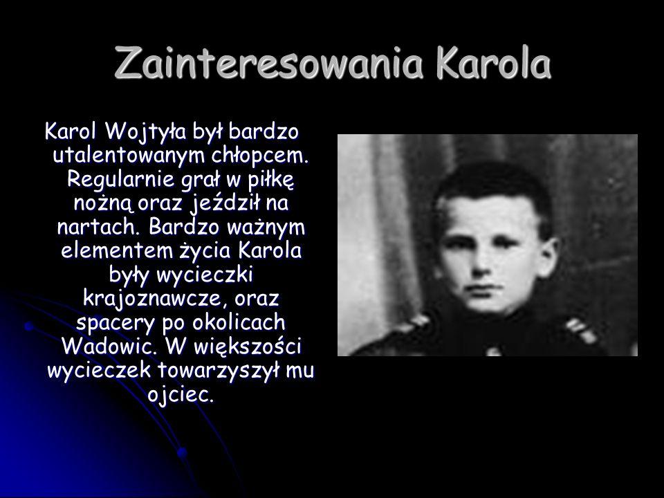 Zainteresowania Karola Karol Wojtyła był bardzo utalentowanym chłopcem. Regularnie grał w piłkę nożną oraz jeździł na nartach. Bardzo ważnym elementem