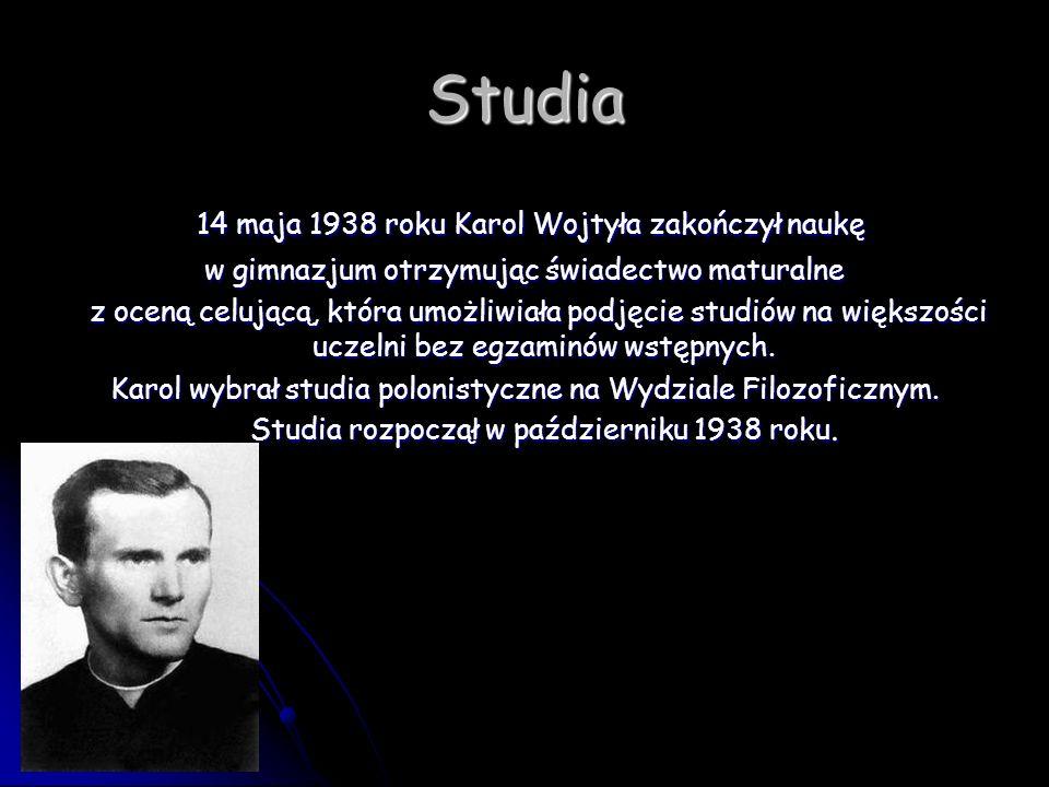 Studia 14 maja 1938 roku Karol Wojtyła zakończył naukę 14 maja 1938 roku Karol Wojtyła zakończył naukę w gimnazjum otrzymując świadectwo maturalne z o