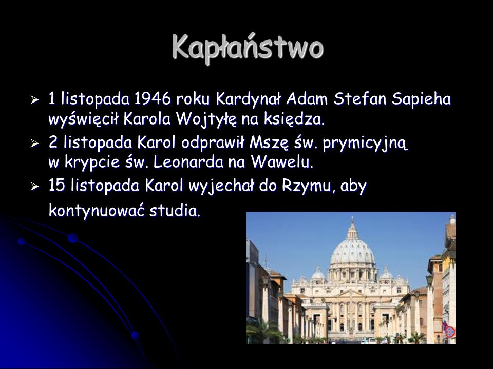 Kapłaństwo 1 listopada 1946 roku Kardynał Adam Stefan Sapieha wyświęcił Karola Wojtyłę na księdza. 1 listopada 1946 roku Kardynał Adam Stefan Sapieha