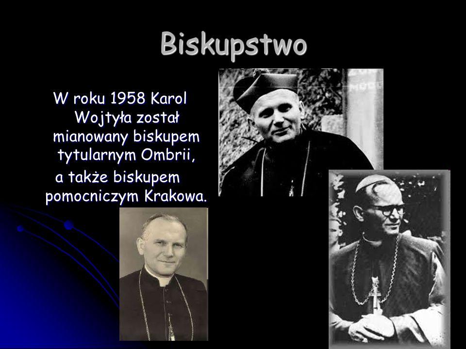 Biskupstwo W roku 1958 Karol Wojtyła został mianowany biskupem tytularnym Ombrii, W roku 1958 Karol Wojtyła został mianowany biskupem tytularnym Ombri