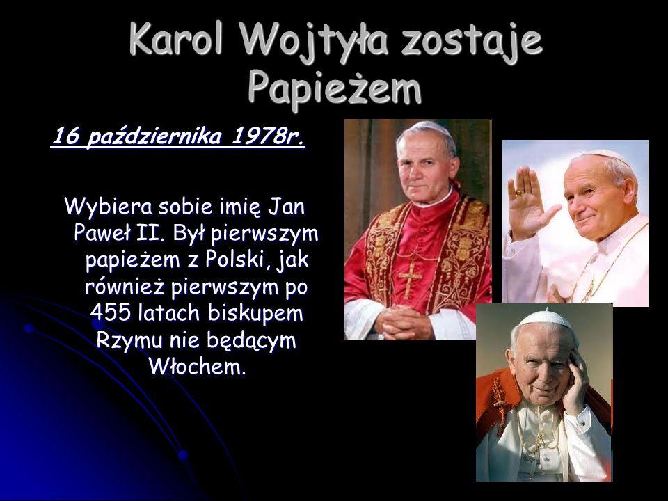 Karol Wojtyła zostaje Papieżem 16 października 1978r. 16 października 1978r. Wybiera sobie imię Jan Paweł II. B ył pierwszym papieżem z Polski, jak ró