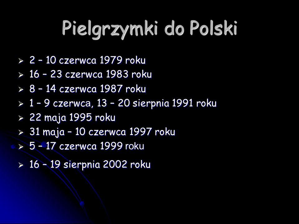 Pielgrzymki do Polski 2 – 10 czerwca 1979 roku 2 – 10 czerwca 1979 roku 16 – 23 czerwca 1983 roku 16 – 23 czerwca 1983 roku 8 – 14 czerwca 1987 roku 8