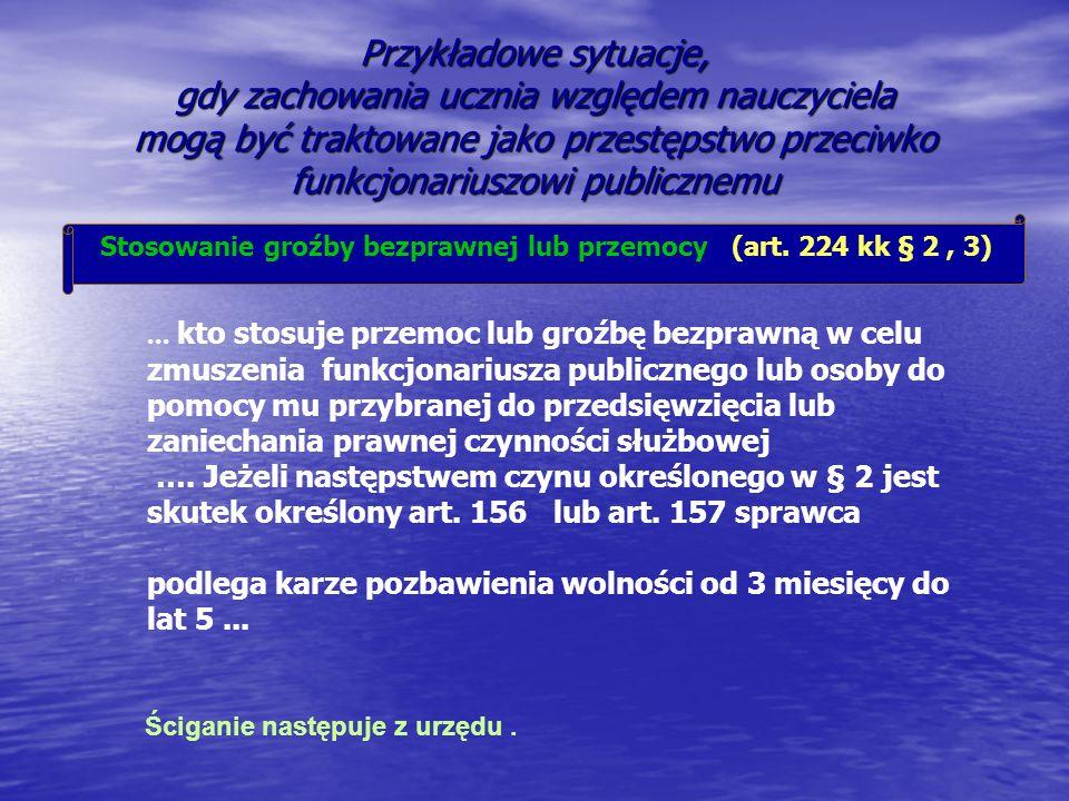 Przykładowe sytuacje, gdy zachowania ucznia względem nauczyciela mogą być traktowane jako przestępstwo przeciwko funkcjonariuszowi publicznemu Stosowa
