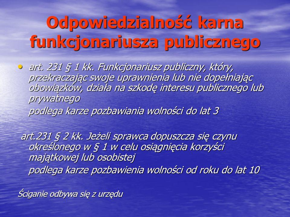 Odpowiedzialność karna funkcjonariusza publicznego art. 231 § 1 kk. Funkcjonariusz publiczny, który, przekraczając swoje uprawnienia lub nie dopełniaj