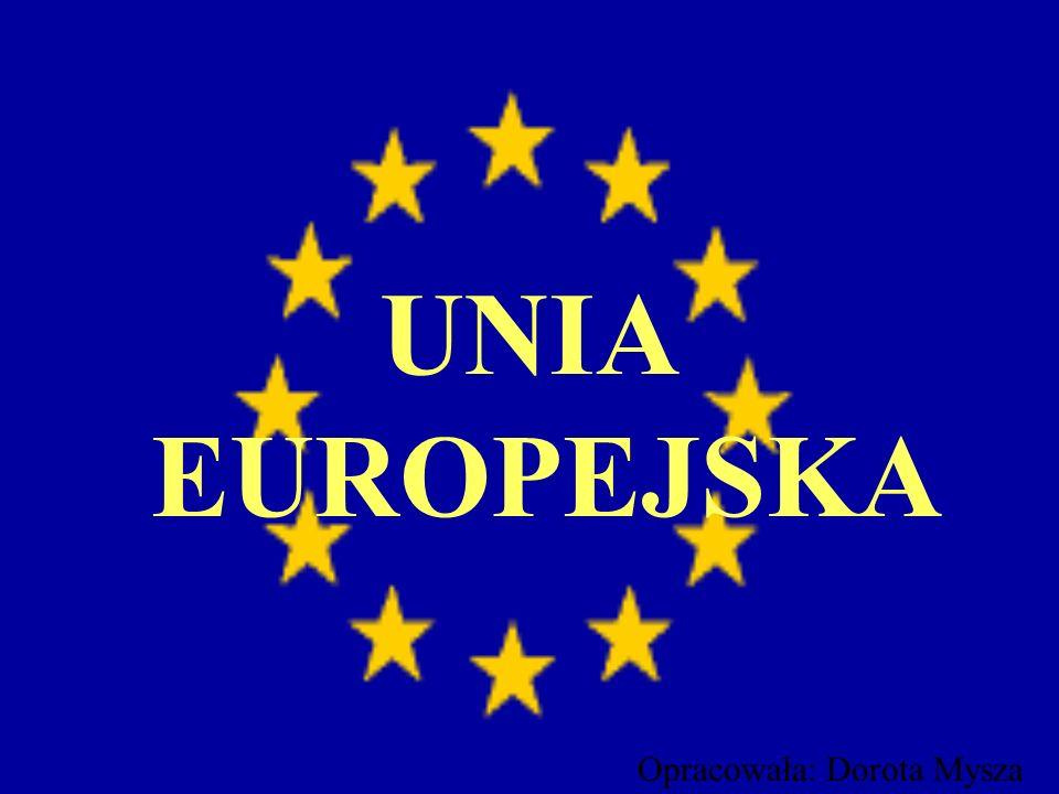 UNIA EUROPEJSKA Opracowała: Dorota Mysza