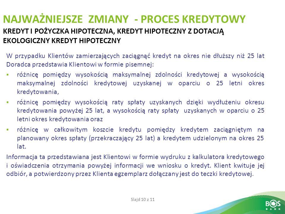 Slajd 10 z 11 NAJWAŻNIEJSZE ZMIANY - PROCES KREDYTOWY KREDYT I POŻYCZKA HIPOTECZNA, KREDYT HIPOTECZNY Z DOTACJĄ EKOLOGICZNY KREDYT HIPOTECZNY W przypa