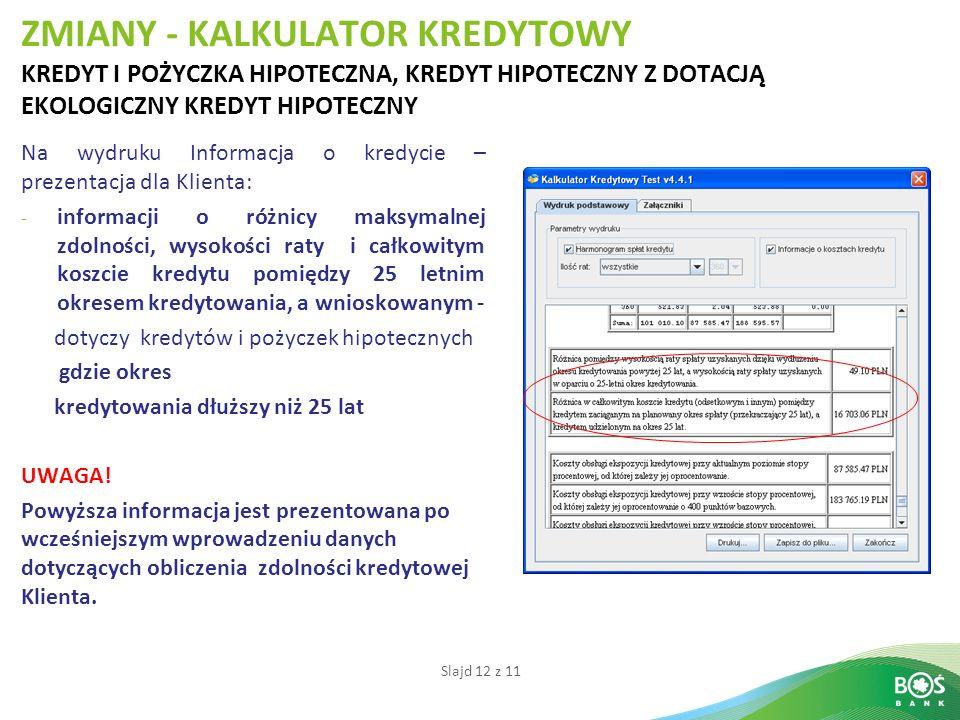 Slajd 12 z 11 ZMIANY - KALKULATOR KREDYTOWY KREDYT I POŻYCZKA HIPOTECZNA, KREDYT HIPOTECZNY Z DOTACJĄ EKOLOGICZNY KREDYT HIPOTECZNY Na wydruku Informa