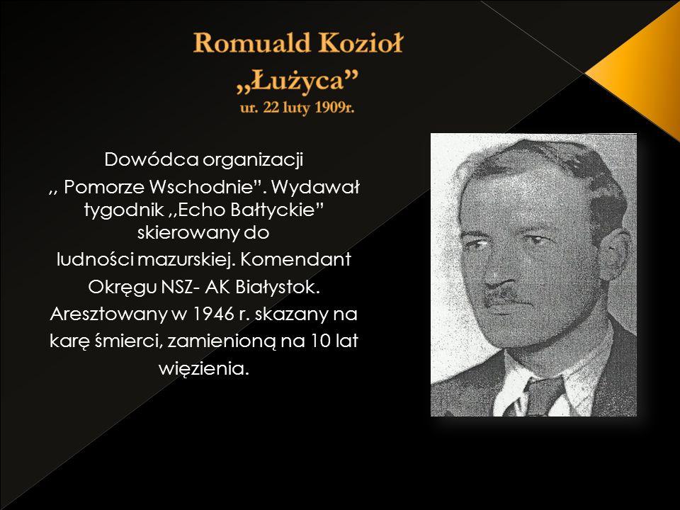 Dowódca organizacji,, Pomorze Wschodnie. Wydawał tygodnik,,Echo Bałtyckie skierowany do ludności mazurskiej. Komendant Okręgu NSZ- AK Białystok. Aresz