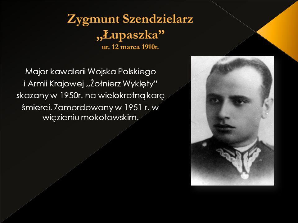 Major kawalerii Wojska Polskiego i Armii Krajowej,,Żołnierz Wyklęty skazany w 1950r. na wielokrotną karę śmierci. Zamordowany w 1951 r. w więzieniu mo