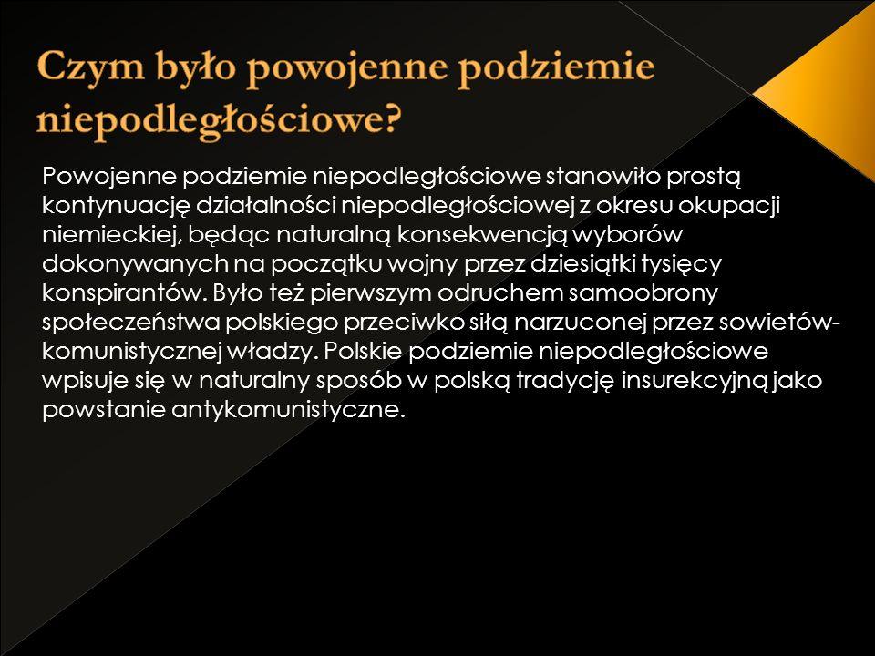 Powojenne podziemie niepodległościowe aż do powstania NSZZ,,Solidarność było przykładem najliczniejszej formy oporu Polaków wobec komunistycznej władzy.
