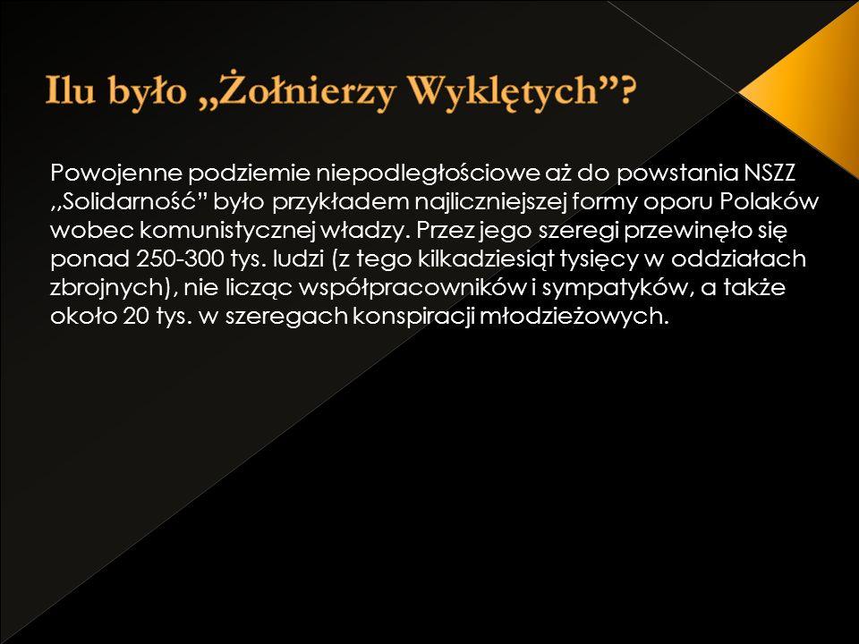 Powojenne podziemie niepodległościowe aż do powstania NSZZ,,Solidarność było przykładem najliczniejszej formy oporu Polaków wobec komunistycznej władz
