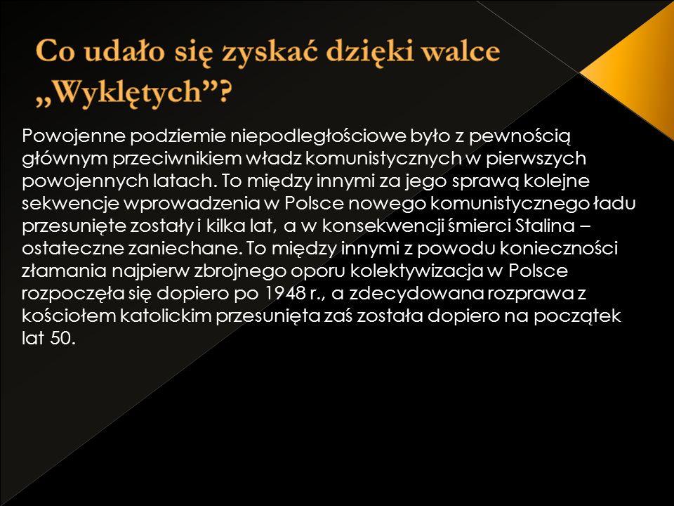 Zbiorowość,,Żołnierzy Wyklętych zapłaciła za przywiązanie do tradycji niepodległościowej cenę najwyższą spośród wszystkich grup, środowisk walczących o wolną demokratyczną Polskę.