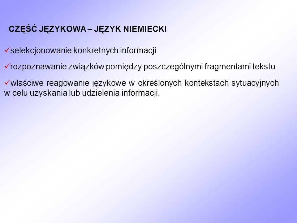 CZĘŚĆ JĘZYKOWA – JĘZYK NIEMIECKI selekcjonowanie konkretnych informacji rozpoznawanie związków pomiędzy poszczególnymi fragmentami tekstu właściwe rea