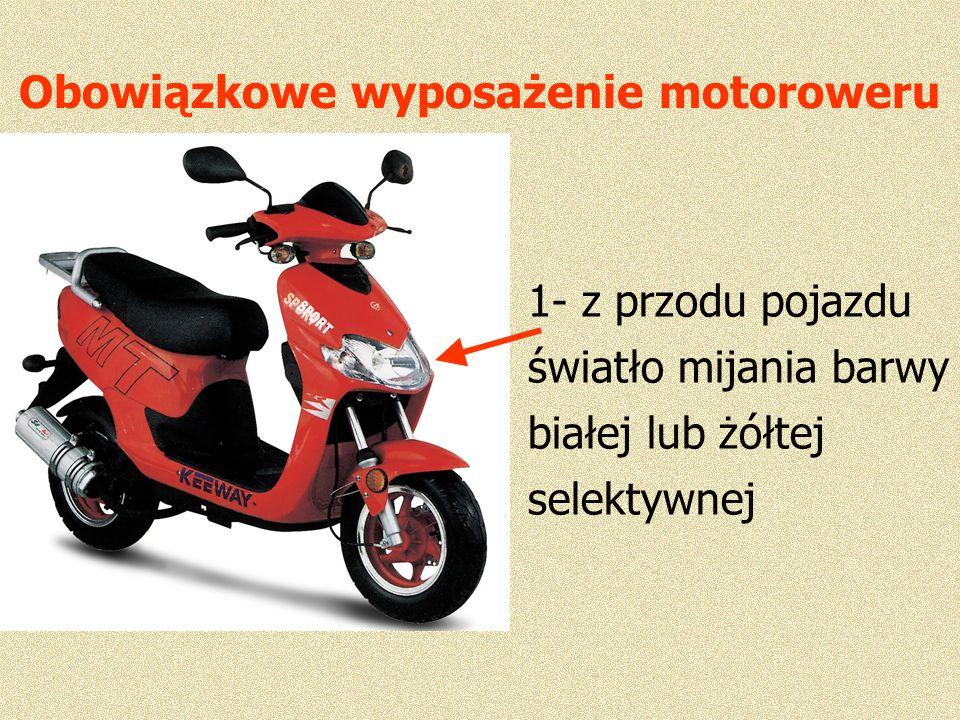 Obowiązkowe wyposażenie motoroweru 1- z przodu pojazdu światło mijania barwy białej lub żółtej selektywnej