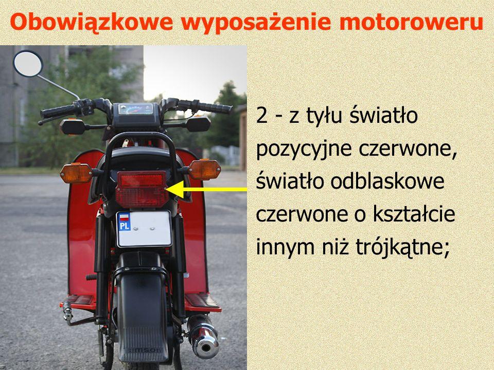 Obowiązkowe wyposażenie motoroweru 2 - z tyłu światło pozycyjne czerwone, światło odblaskowe czerwone o kształcie innym niż trójkątne;