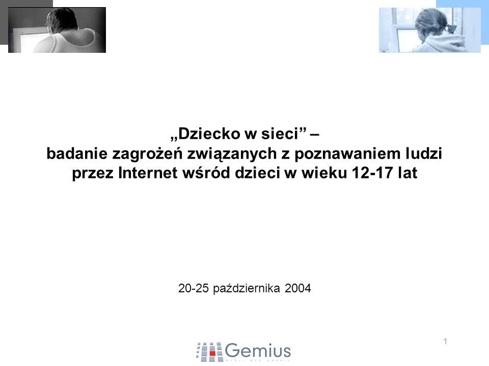 1 Dziecko w sieci – badanie zagrożeń związanych z poznawaniem ludzi przez Internet wśród dzieci w wieku 12-17 lat 20-25 października 2004