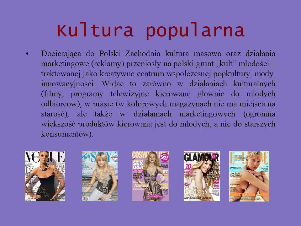 Kultura popularna Docierająca do Polski Zachodnia kultura masowa oraz działania marketingowe (reklamy) przeniosły na polski grunt kult młodości – traktowanej jako kreatywne centrum współczesnej popkultury, mody, innowacyjności.