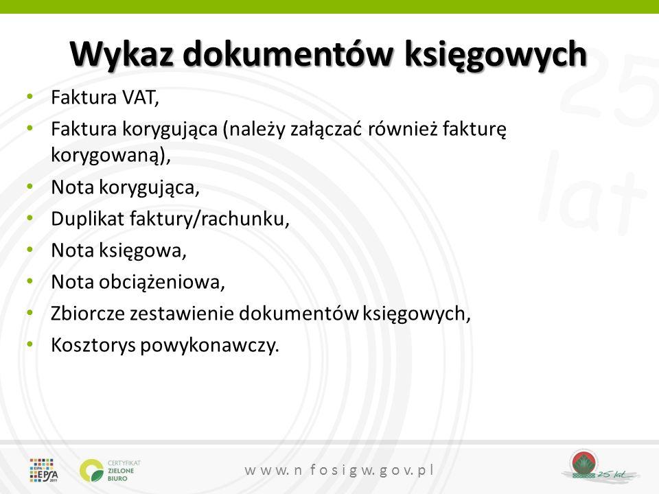 25 lat w w w. n f o s i g w. g o v. p l Wykaz dokumentów księgowych Faktura VAT, Faktura korygująca (należy załączać również fakturę korygowaną), Nota