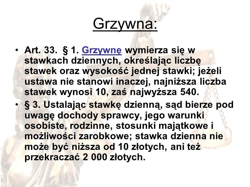 Grzywna: Art. 33. § 1. Grzywnę wymierza się w stawkach dziennych, określając liczbę stawek oraz wysokość jednej stawki; jeżeli ustawa nie stanowi inac