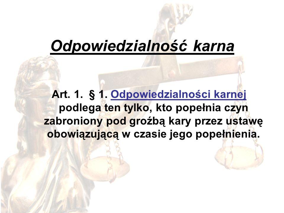 Odpowiedzialność karna Art. 1. § 1. Odpowiedzialności karnej podlega ten tylko, kto popełnia czyn zabroniony pod groźbą kary przez ustawę obowiązującą