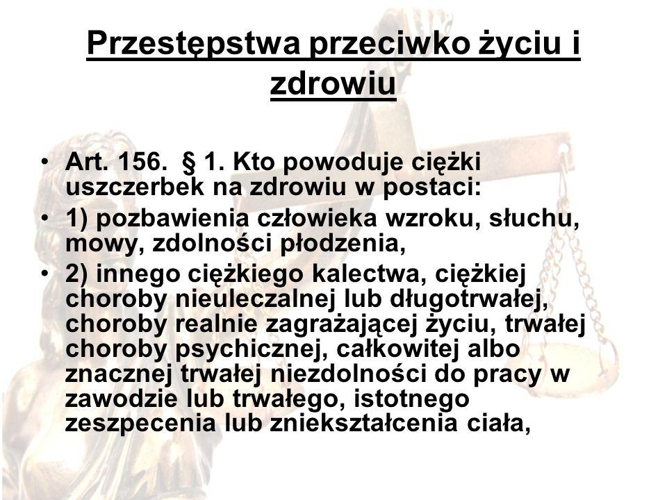 Przestępstwa przeciwko życiu i zdrowiu Art. 156. § 1. Kto powoduje ciężki uszczerbek na zdrowiu w postaci: 1) pozbawienia człowieka wzroku, słuchu, mo