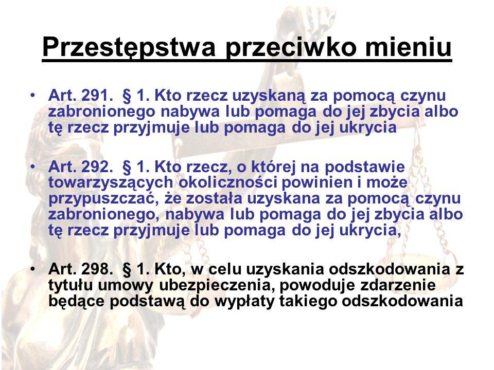 Przestępstwa przeciwko mieniu Art. 291. § 1. Kto rzecz uzyskaną za pomocą czynu zabronionego nabywa lub pomaga do jej zbycia albo tę rzecz przyjmuje l