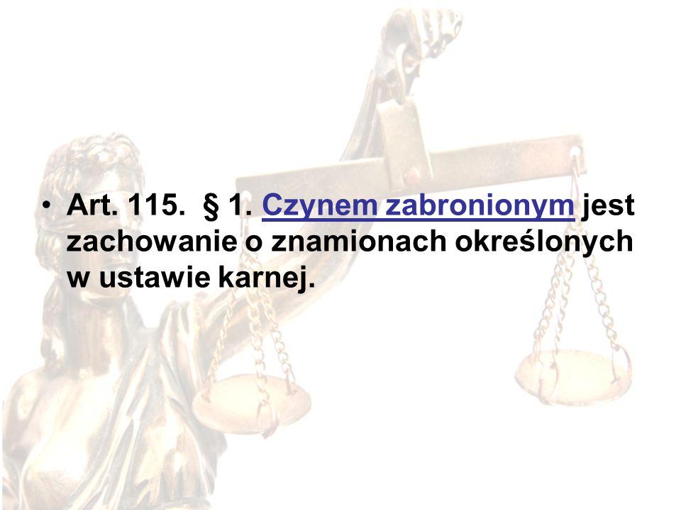 Art. 115. § 1. Czynem zabronionym jest zachowanie o znamionach określonych w ustawie karnej.