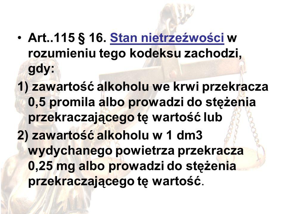 Art..115 § 16. Stan nietrzeźwości w rozumieniu tego kodeksu zachodzi, gdy: 1) zawartość alkoholu we krwi przekracza 0,5 promila albo prowadzi do stęże