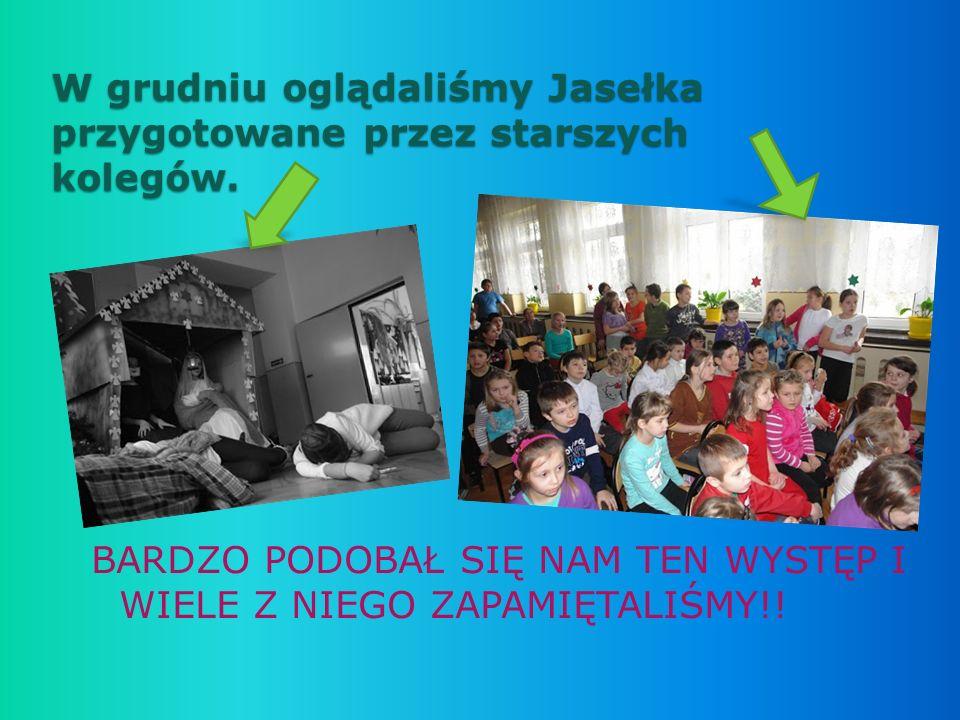 W grudniu oglądaliśmy Jasełka przygotowane przez starszych kolegów.