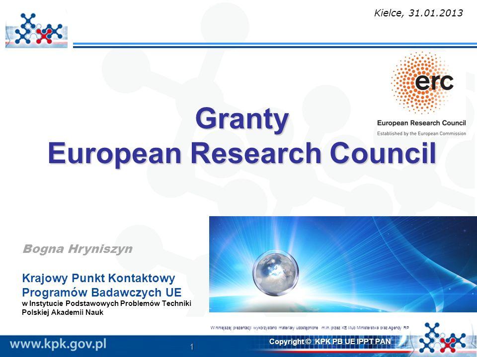 1 Copyright © KPK PB UE IPPT PAN Granty European Research Council Bogna Hryniszyn Krajowy Punkt Kontaktowy Programów Badawczych UE w Instytucie Podsta