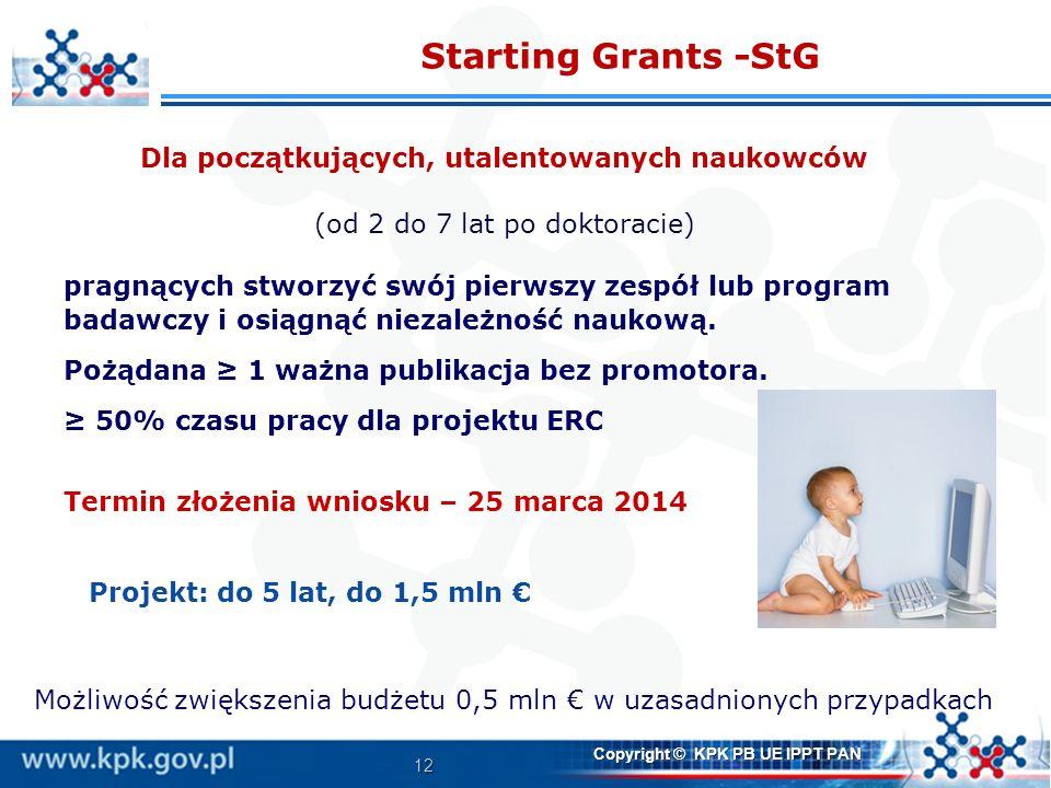 12 Copyright © KPK PB UE IPPT PAN Starting Grants -StG Dla początkujących, utalentowanych naukowców (od 2 do 7 lat po doktoracie) pragnących stworzyć