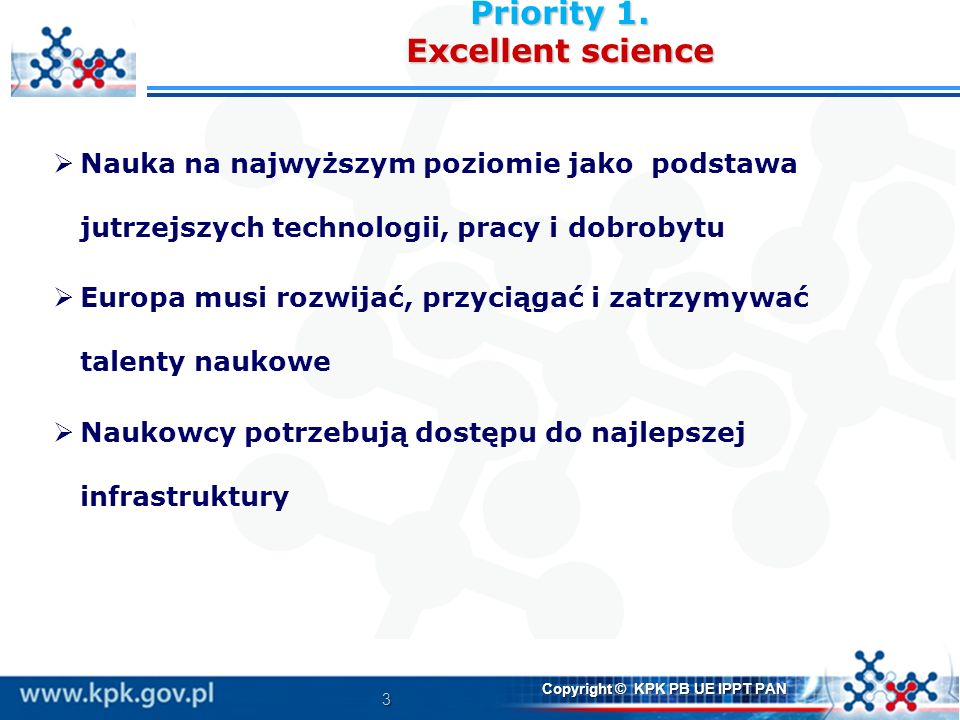 4 Copyright © KPK PB UE IPPT PAN Budżet(w mld, 2014-2020) European Research Council (ERC) Frontier research by the best individual teams13 095 Future and Emerging Technologies Collaborative research to open new fields of innovation 2 696 Marie Skłodowska-Curie actions (MSCA) Opportunities for training and career development6 162 Research infrastructures (including e-infrastructure) Ensuring access to world-class facilities2 488